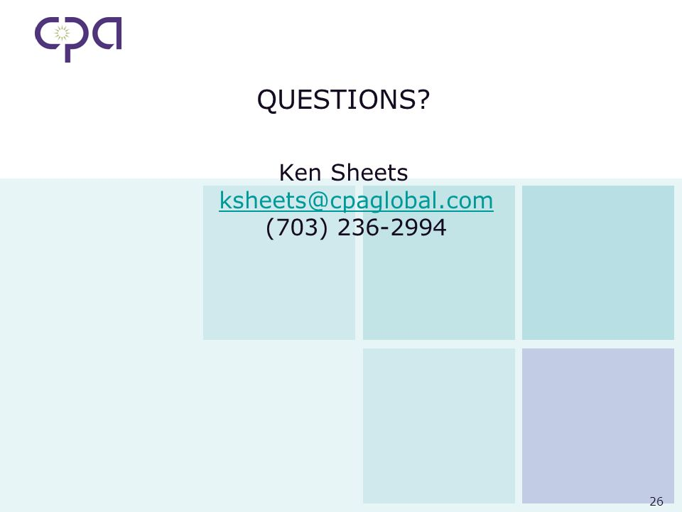 26 QUESTIONS Ken Sheets ksheets@cpaglobal.com (703) 236-2994 ksheets@cpaglobal.com