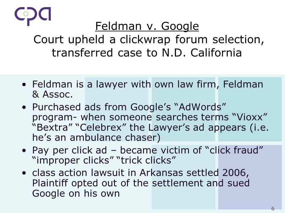 6 Feldman v. Google Court upheld a clickwrap forum selection, transferred case to N.D.