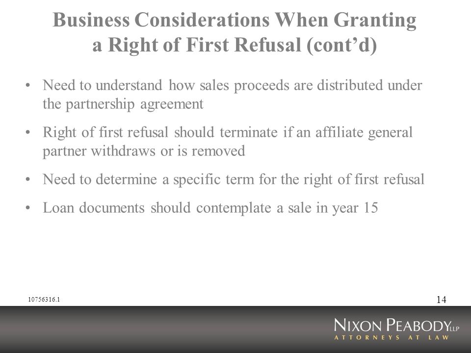 14 Business Considerations When Granting a Right of First Refusal (contd) Need to understand how sales proceeds are distributed under the partnership