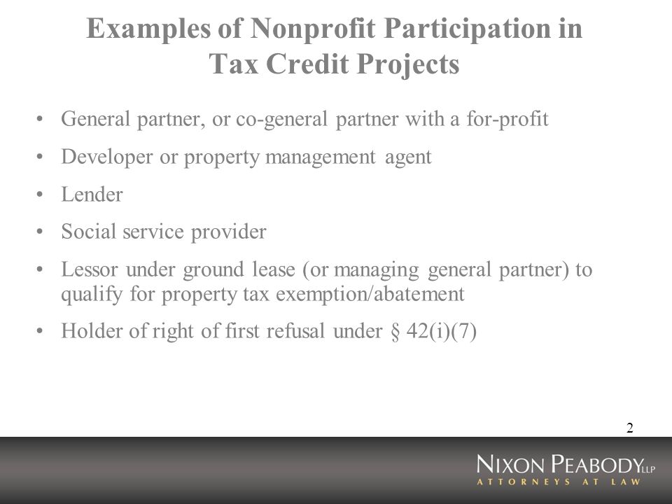 2 Examples of Nonprofit Participation in Tax Credit Projects General partner, or co-general partner with a for-profit Developer or property management