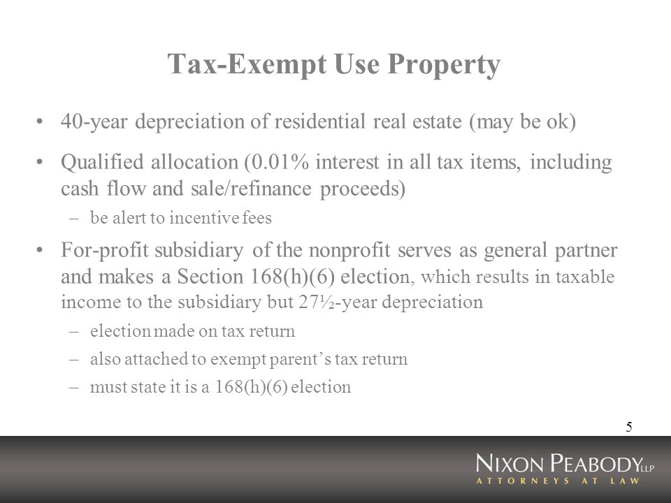 5 Tax-Exempt Use Property 40-year depreciation of residential real estate (may be ok) Qualified allocation (0.01% interest in all tax items, including