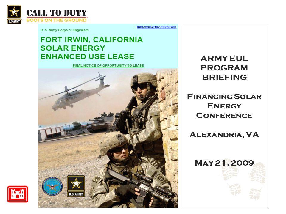 ARMY EUL PROGRAM BRIEFING Financing Solar Energy Conference Alexandria, VA May 21, 2009