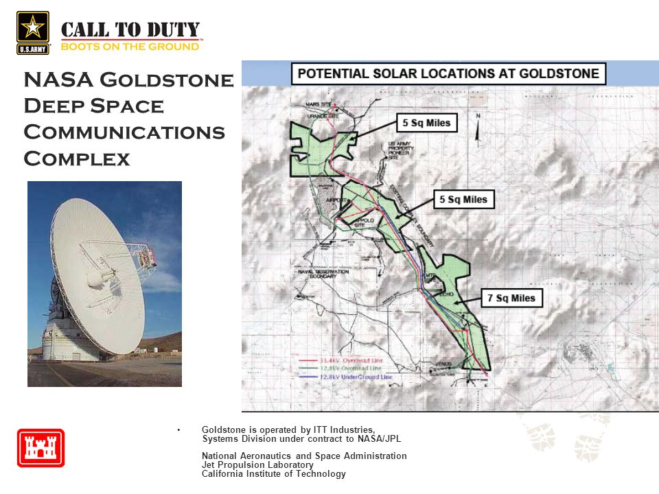 NASA Goldstone Deep Space Communications Complex Goldstone is operated by ITT Industries, Systems Division under contract to NASA/JPL National Aeronautics and Space Administration Jet Propulsion Laboratory California Institute of Technology