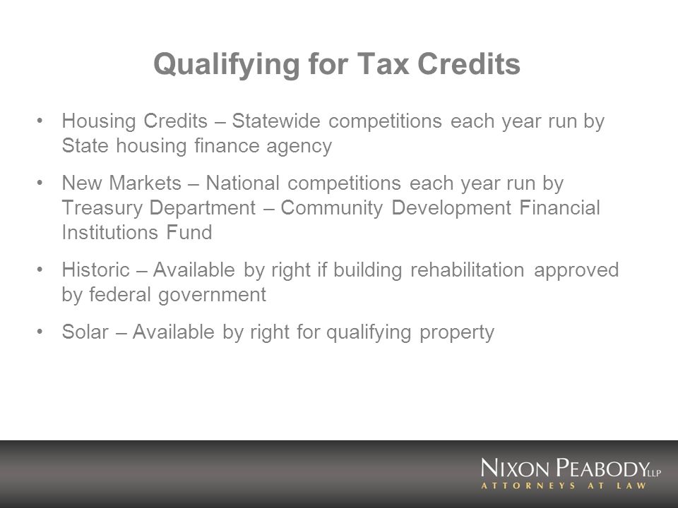 Qualifying for Tax Credits Housing Credits – Statewide competitions each year run by State housing finance agency New Markets – National competitions