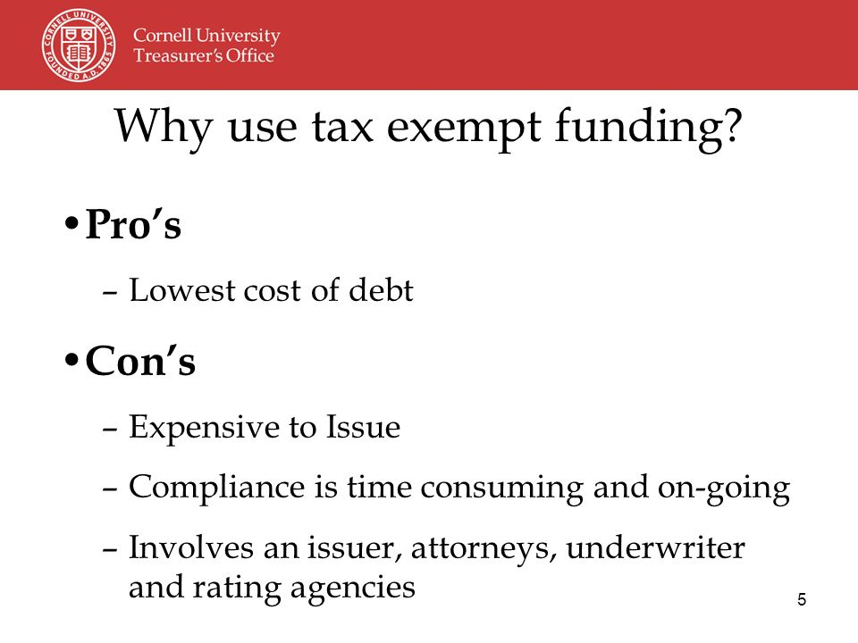 5 Why use tax exempt funding.