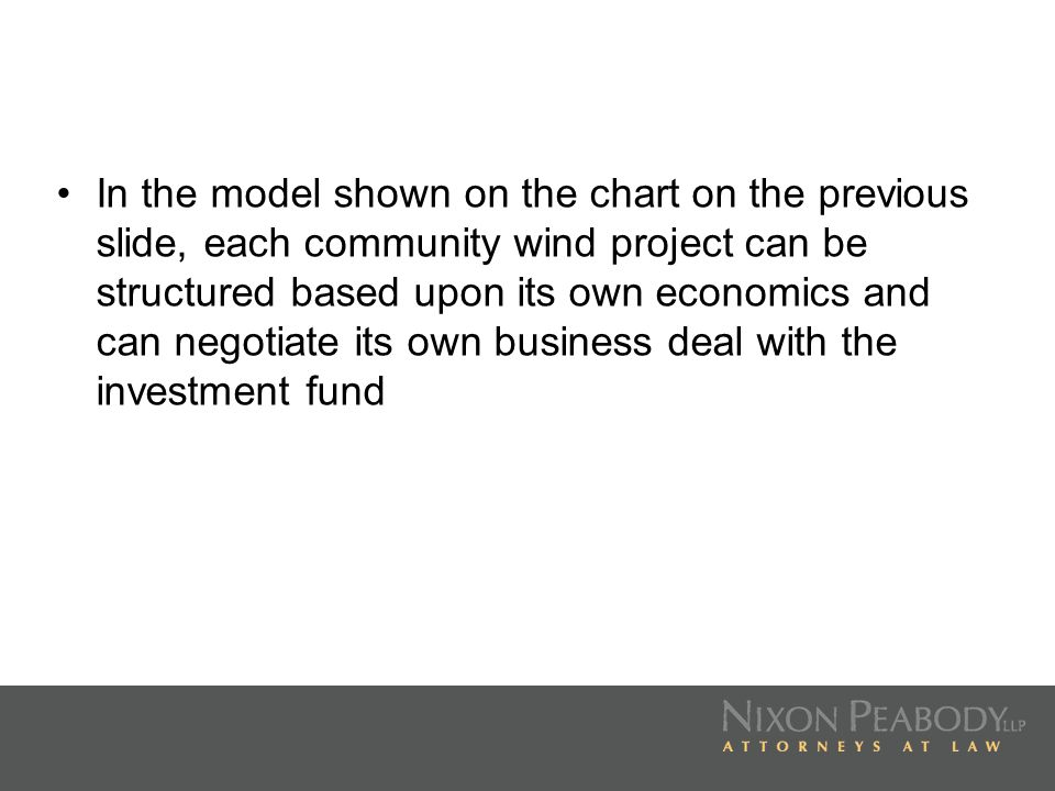 In the model shown on the chart on the previous slide, each community wind project can be structured based upon its own economics and can negotiate it