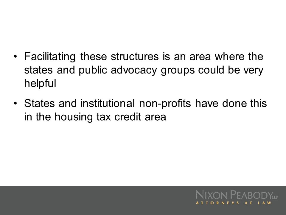 Facilitating these structures is an area where the states and public advocacy groups could be very helpful States and institutional non-profits have d