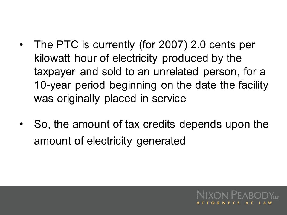 The Produced by the Taxpayer requirement means that the owner of the wind project receives the PTCs So, you cant just sell PTCs; you have to make the purchaser of the PTCs an owner of the wind project