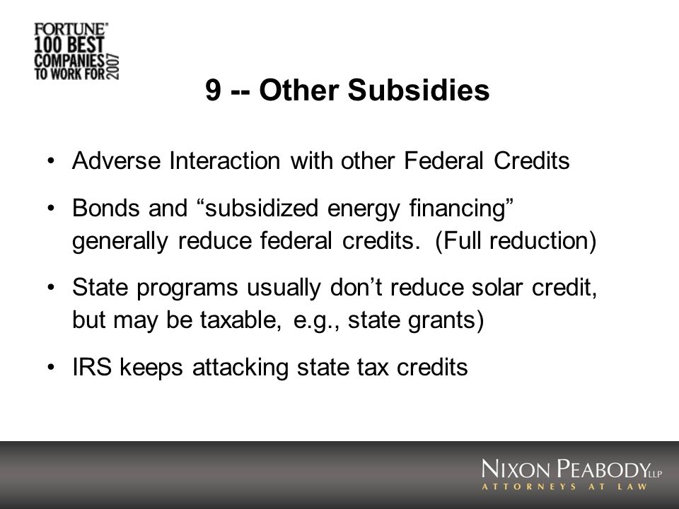 9 -- Other Subsidies Adverse Interaction with other Federal Credits Bonds and subsidized energy financing generally reduce federal credits.