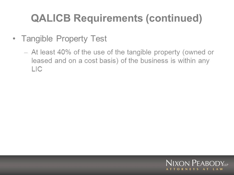 QALICB Requirements (continued) Tangible Property Test – At least 40% of the use of the tangible property (owned or leased and on a cost basis) of the