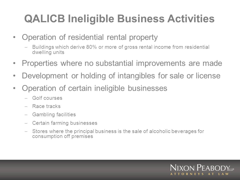 QALICB Ineligible Business Activities Operation of residential rental property – Buildings which derive 80% or more of gross rental income from reside