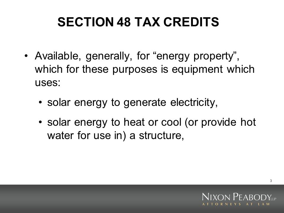 4 SECTION 48 TAX CREDITS solar energy to provide solar process heat, or solar energy to illuminate the inside of a structure using fiber-optic distributed sunlight.