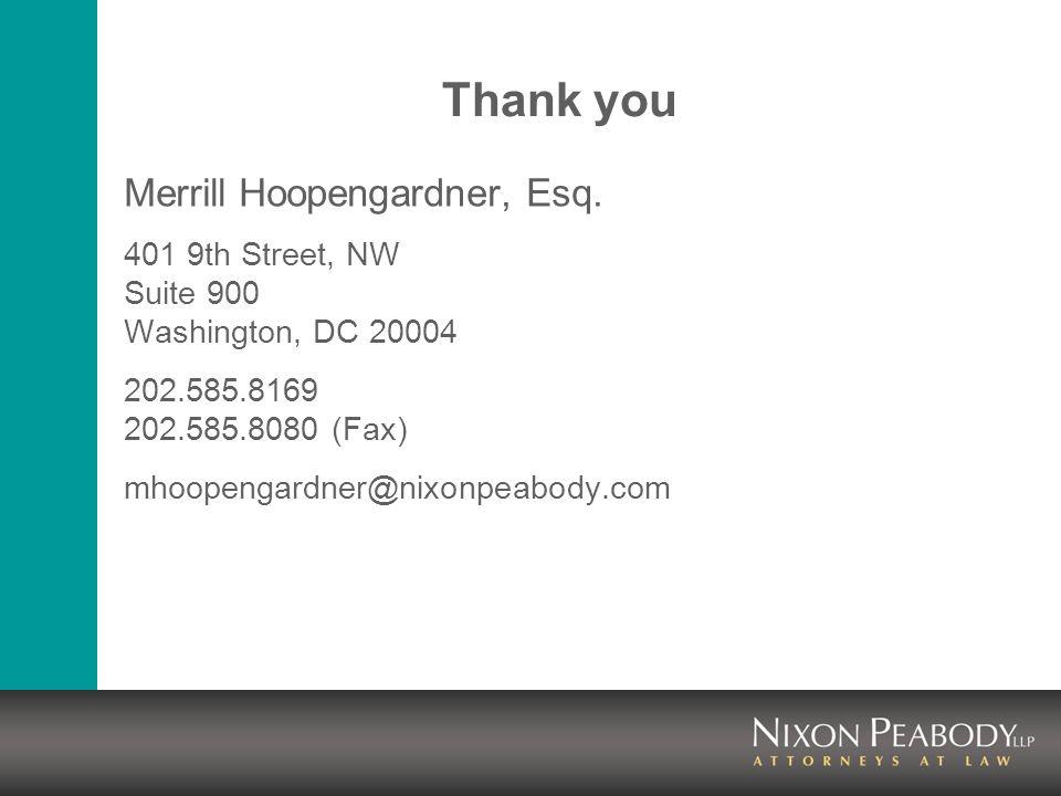 Thank you Merrill Hoopengardner, Esq. 401 9th Street, NW Suite 900 Washington, DC 20004 202.585.8169 202.585.8080 (Fax) mhoopengardner@nixonpeabody.co