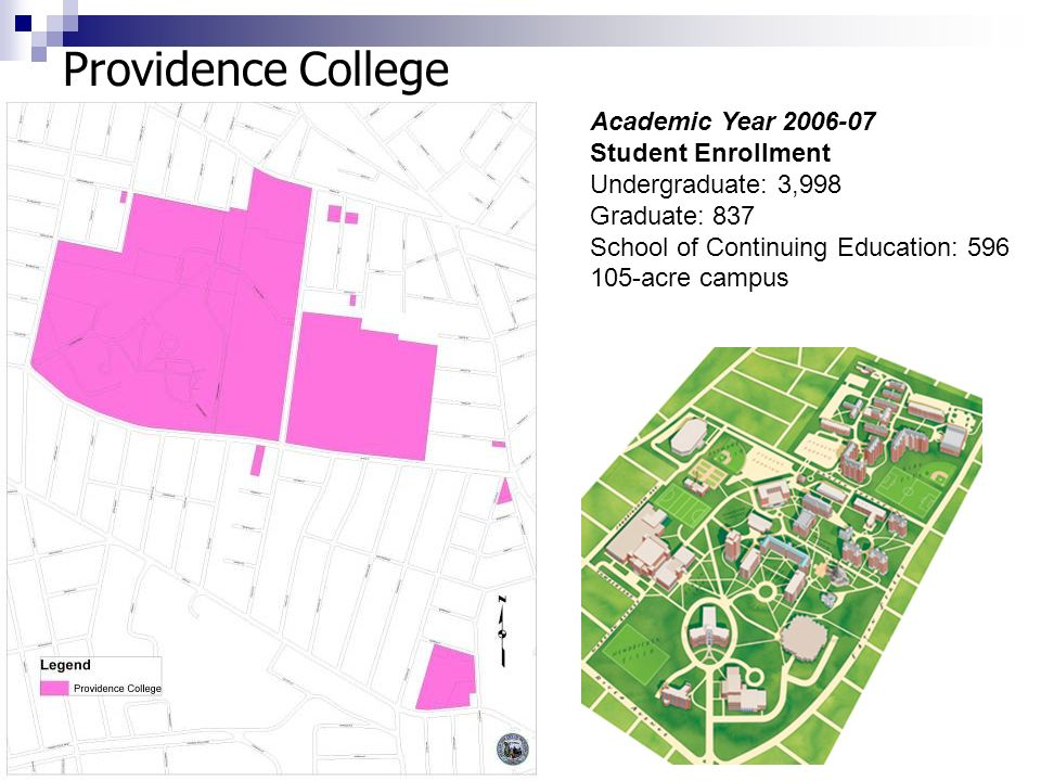 10 Providence College Academic Year 2006-07 Student Enrollment Undergraduate: 3,998 Graduate: 837 School of Continuing Education: 596 105-acre campus