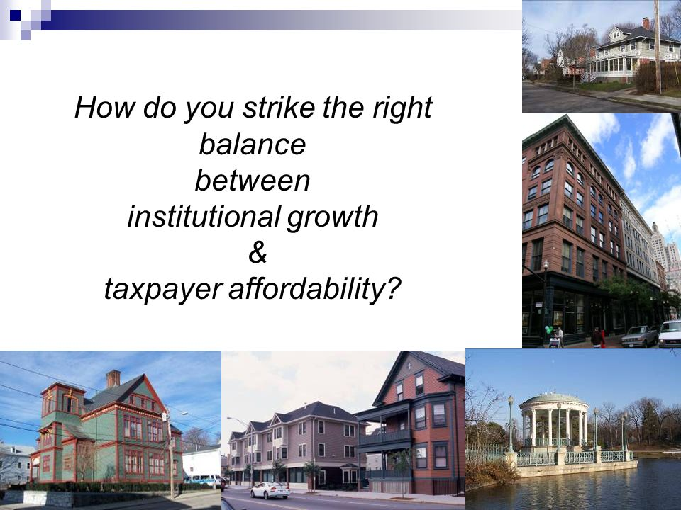15 How do you strike the right balance between institutional growth & taxpayer affordability?