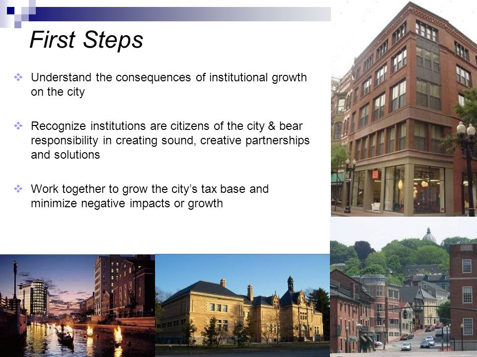 16 First Steps Understand the consequences of institutional growth on the city Recognize institutions are citizens of the city & bear responsibility i