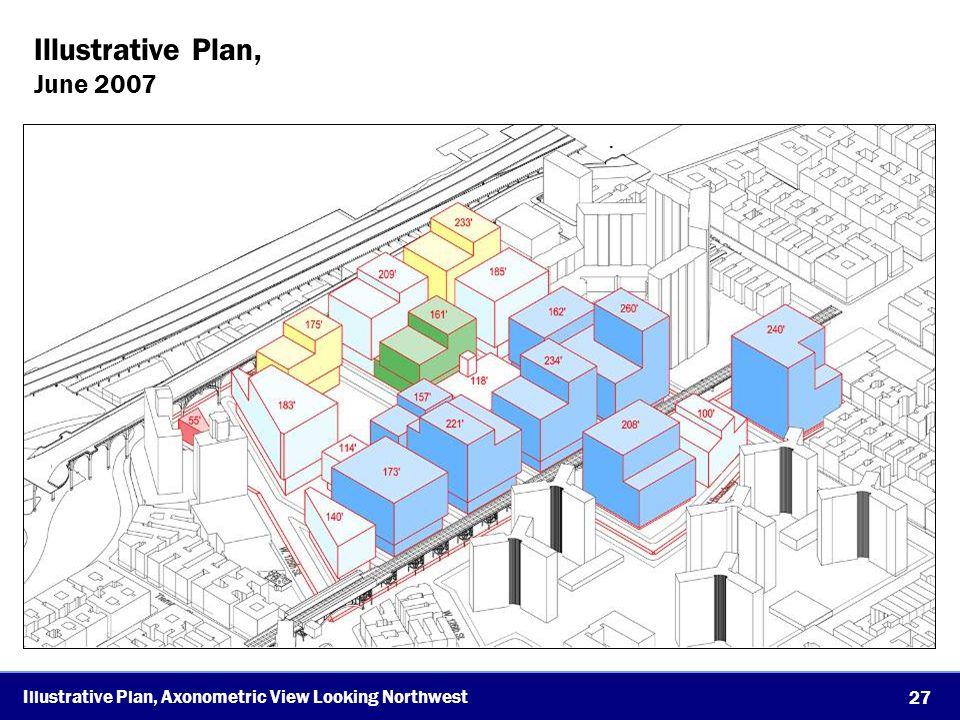 27 Illustrative Plan, Axonometric View Looking Northwest Illustrative Plan, June 2007