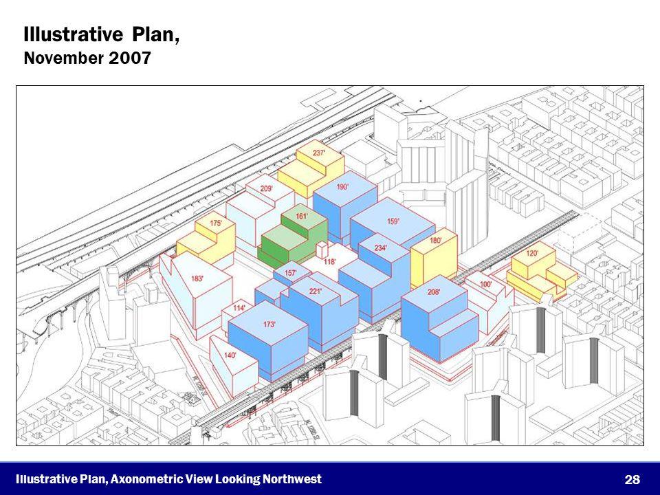 28 Illustrative Plan, Axonometric View Looking Northwest Illustrative Plan, November 2007
