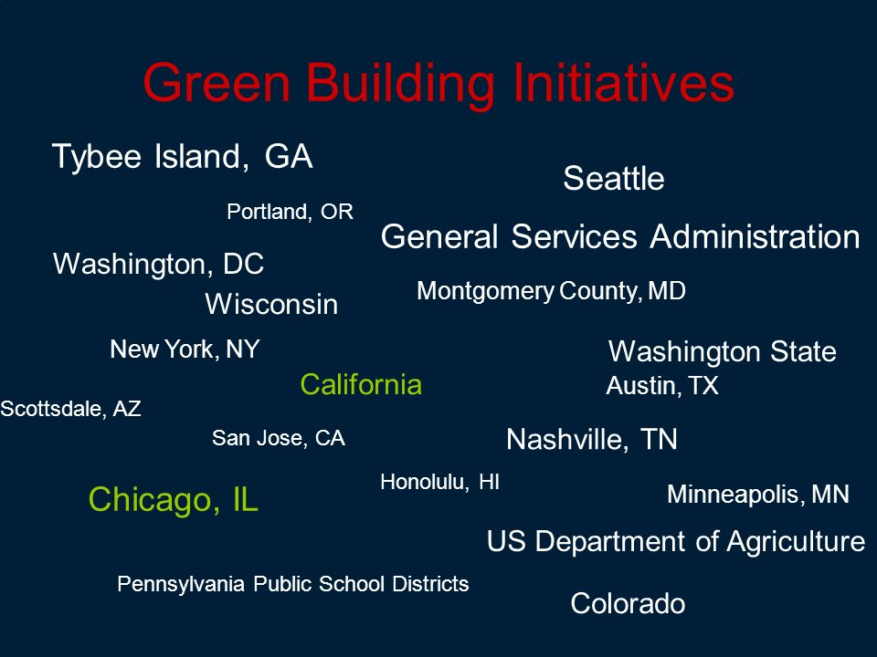 Green Building Initiatives Seattle Portland, OR Minneapolis, MN Washington, DC US Department of Agriculture Montgomery County, MD Chicago, IL Nashvill