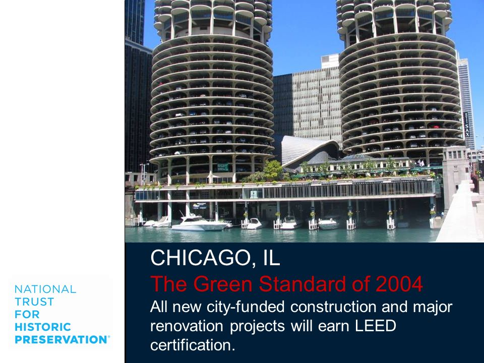 CHICAGO, IL The Green Standard of 2004 All new city-funded construction and major renovation projects will earn LEED certification.