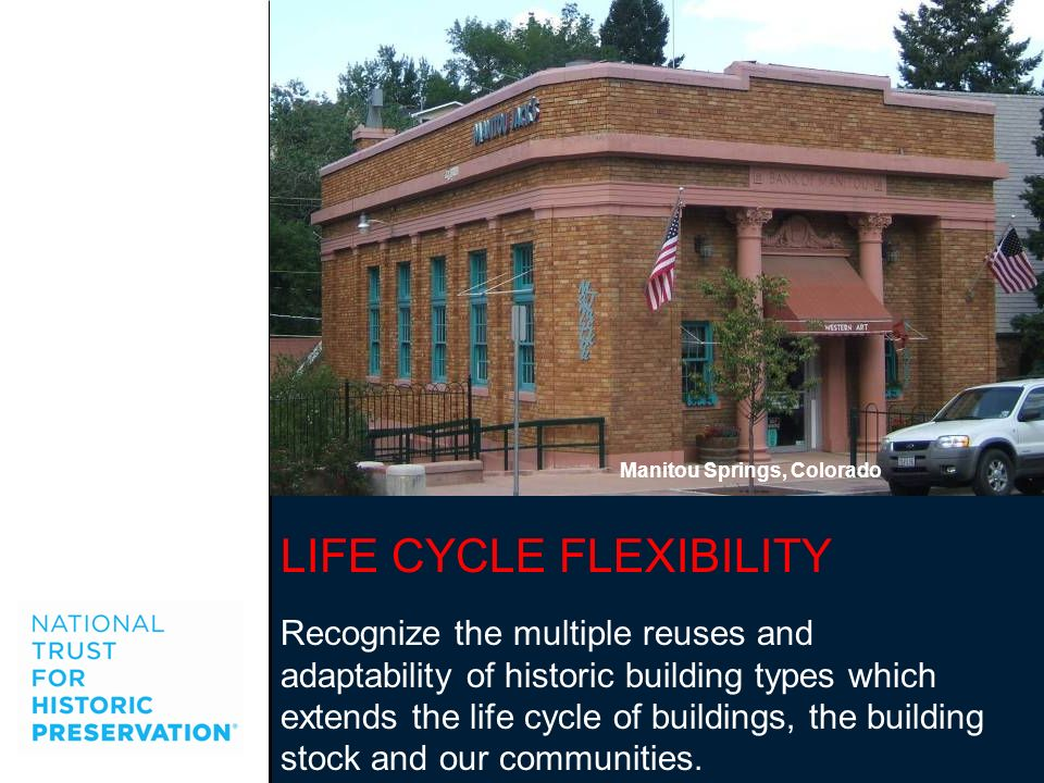 LIFE CYCLE FLEXIBILITY Recognize the multiple reuses and adaptability of historic building types which extends the life cycle of buildings, the buildi