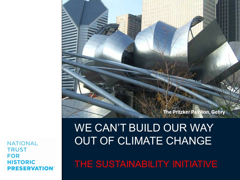 WE CANT BUILD OUR WAY OUT OF CLIMATE CHANGE THE SUSTAINABILITY INITIATIVE The Pritzker Pavilion, Gehry