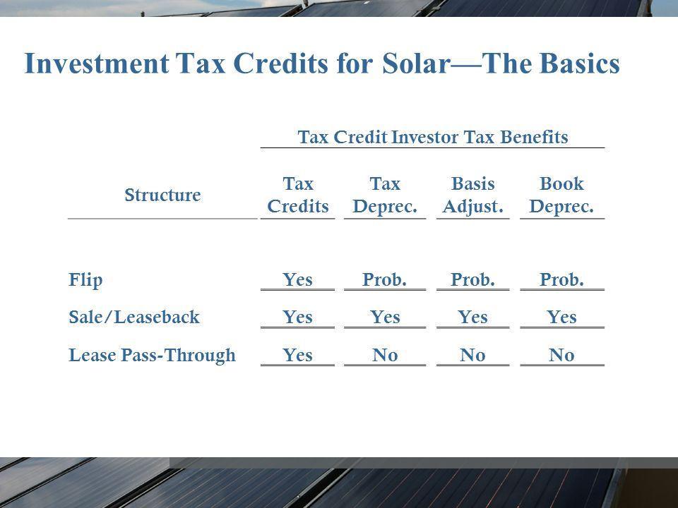 Investment Tax Credits for SolarThe Basics Tax Credit Investor Tax Benefits Structure Tax Credits Tax Deprec.