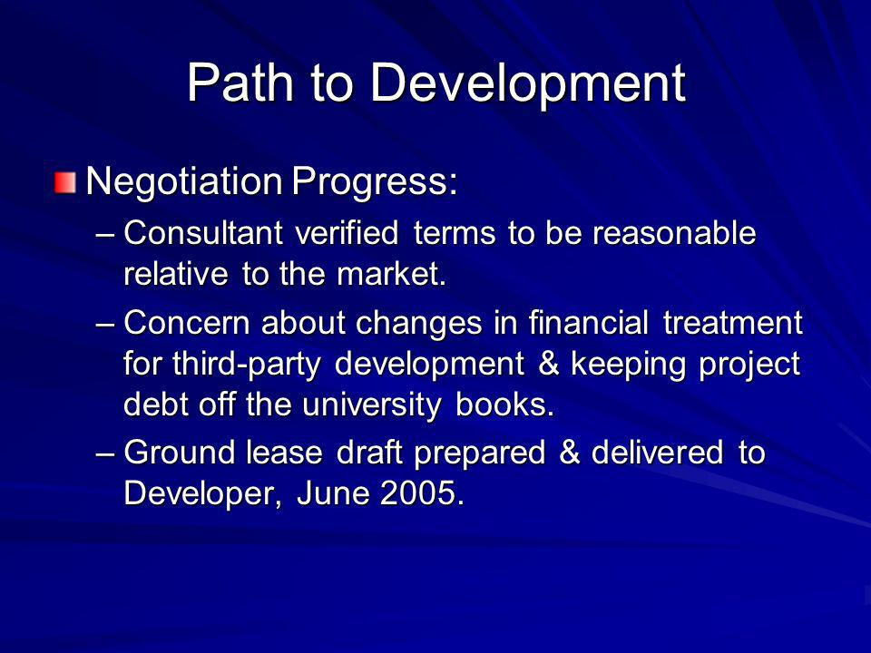 Path to Development Negotiation Progress: –Consultant verified terms to be reasonable relative to the market. –Concern about changes in financial trea