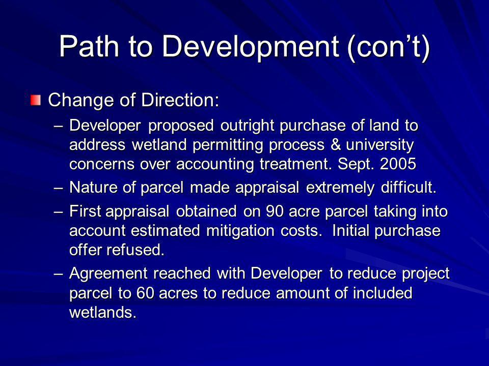 Path to Development (cont) Change of Direction: –Developer proposed outright purchase of land to address wetland permitting process & university conce