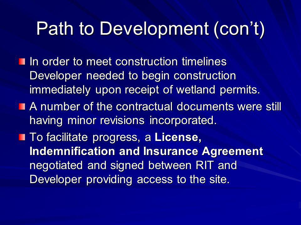 Path to Development (cont) In order to meet construction timelines Developer needed to begin construction immediately upon receipt of wetland permits.