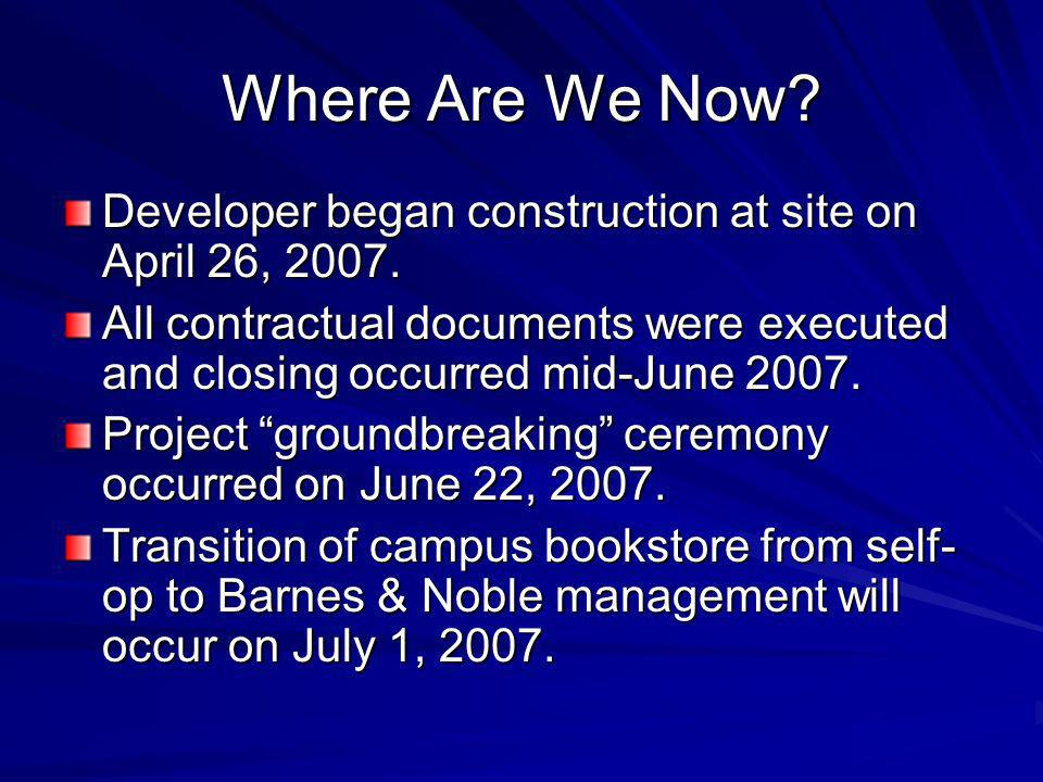 Where Are We Now? Developer began construction at site on April 26, 2007. All contractual documents were executed and closing occurred mid-June 2007.