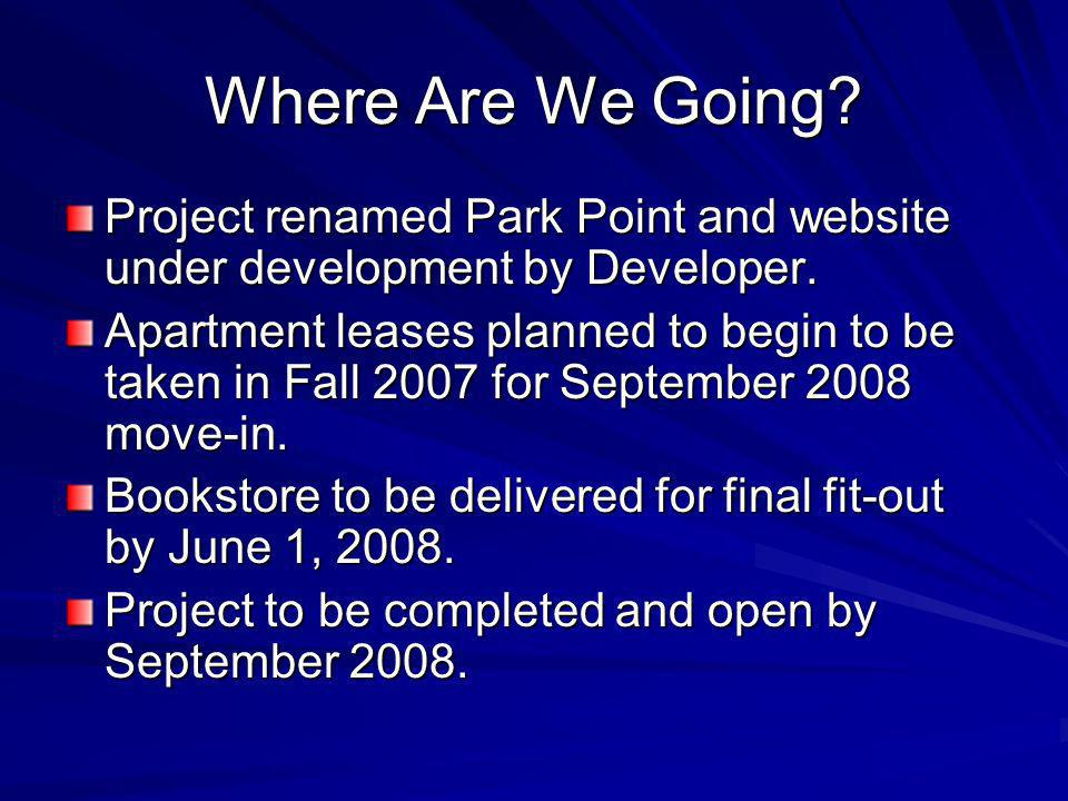 Where Are We Going? Project renamed Park Point and website under development by Developer. Apartment leases planned to begin to be taken in Fall 2007