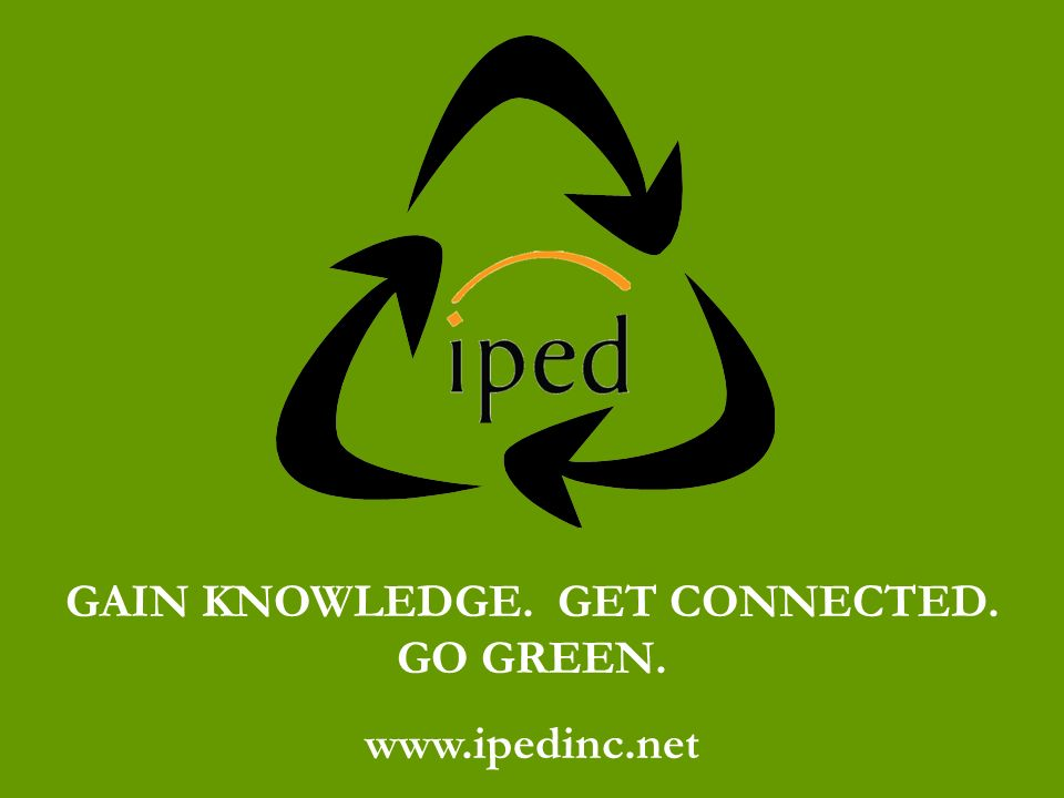 GAIN KNOWLEDGE. GET CONNECTED. GO GREEN. www.ipedinc.net