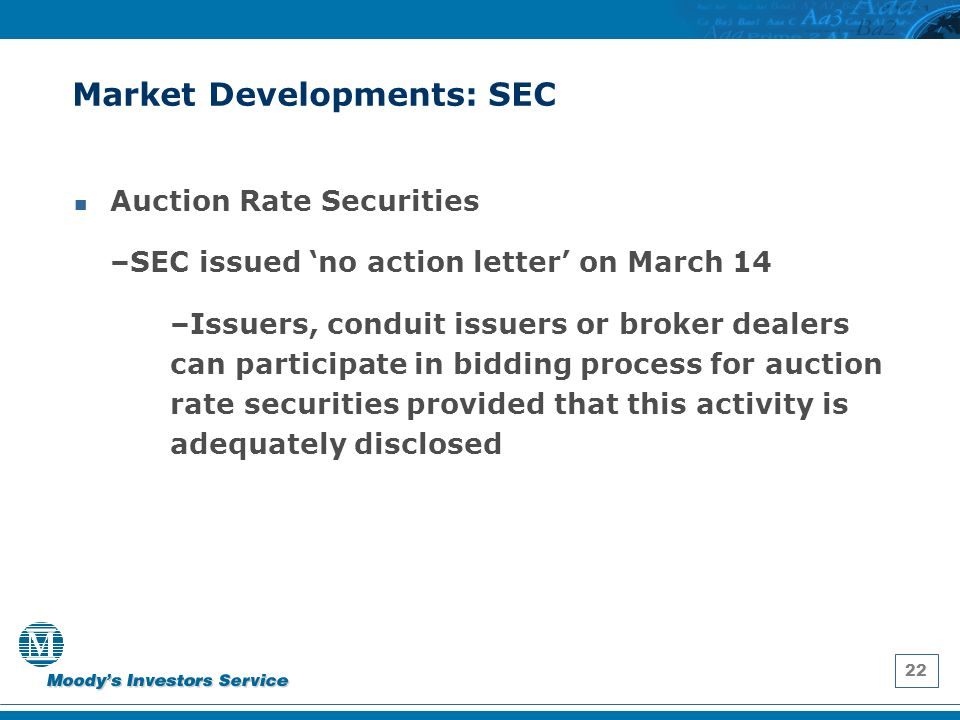 22 Market Developments: SEC Auction Rate Securities –SEC issued no action letter on March 14 –Issuers, conduit issuers or broker dealers can participate in bidding process for auction rate securities provided that this activity is adequately disclosed