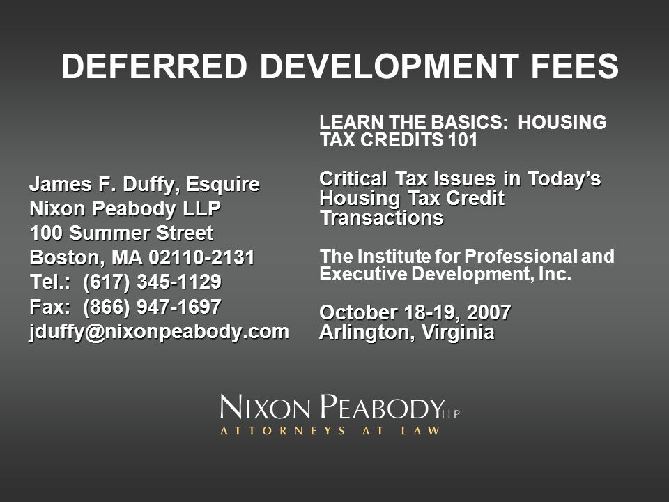 DEFERRED DEVELOPMENT FEES James F. Duffy, Esquire Nixon Peabody LLP 100 Summer Street Boston, MA 02110-2131 Tel.: (617) 345-1129 Fax: (866) 947-1697 j