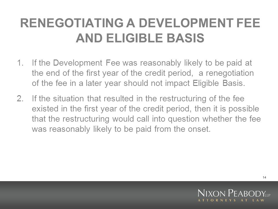 14 RENEGOTIATING A DEVELOPMENT FEE AND ELIGIBLE BASIS 1.If the Development Fee was reasonably likely to be paid at the end of the first year of the cr