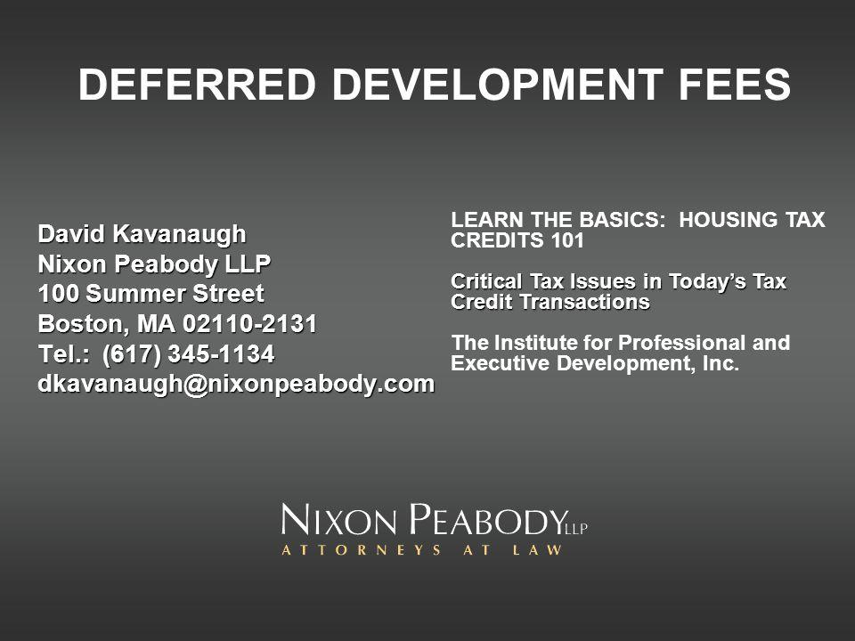 DEFERRED DEVELOPMENT FEES David Kavanaugh Nixon Peabody LLP 100 Summer Street Boston, MA 02110-2131 Tel.: (617) 345-1134 dkavanaugh@nixonpeabody.com L