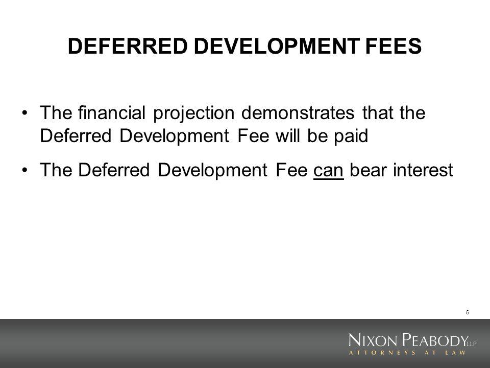 6 DEFERRED DEVELOPMENT FEES The financial projection demonstrates that the Deferred Development Fee will be paid The Deferred Development Fee can bear
