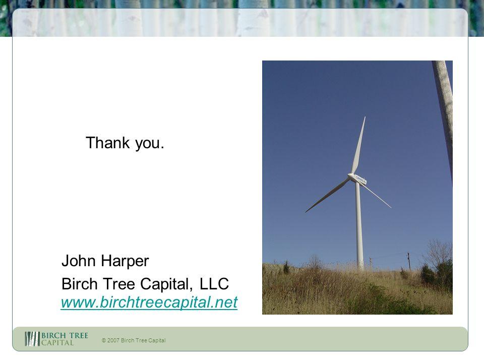 © 2007 Birch Tree Capital Thank you. John Harper Birch Tree Capital, LLC www.birchtreecapital.net