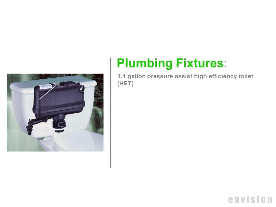 e n v i s i o n Plumbing Fixtures: 1.1 gallon pressure assist high efficiency toilet (HET)