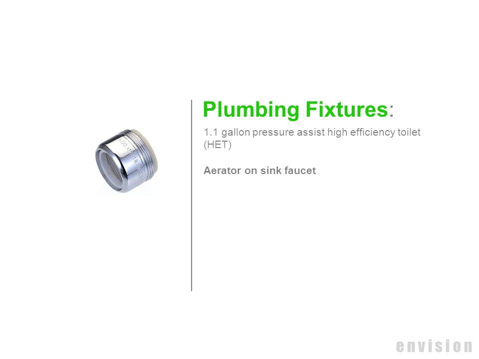 e n v i s i o n Plumbing Fixtures: 1.1 gallon pressure assist high efficiency toilet (HET) Aerator on sink faucet