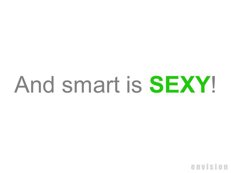 e n v i s i o n And smart is SEXY!