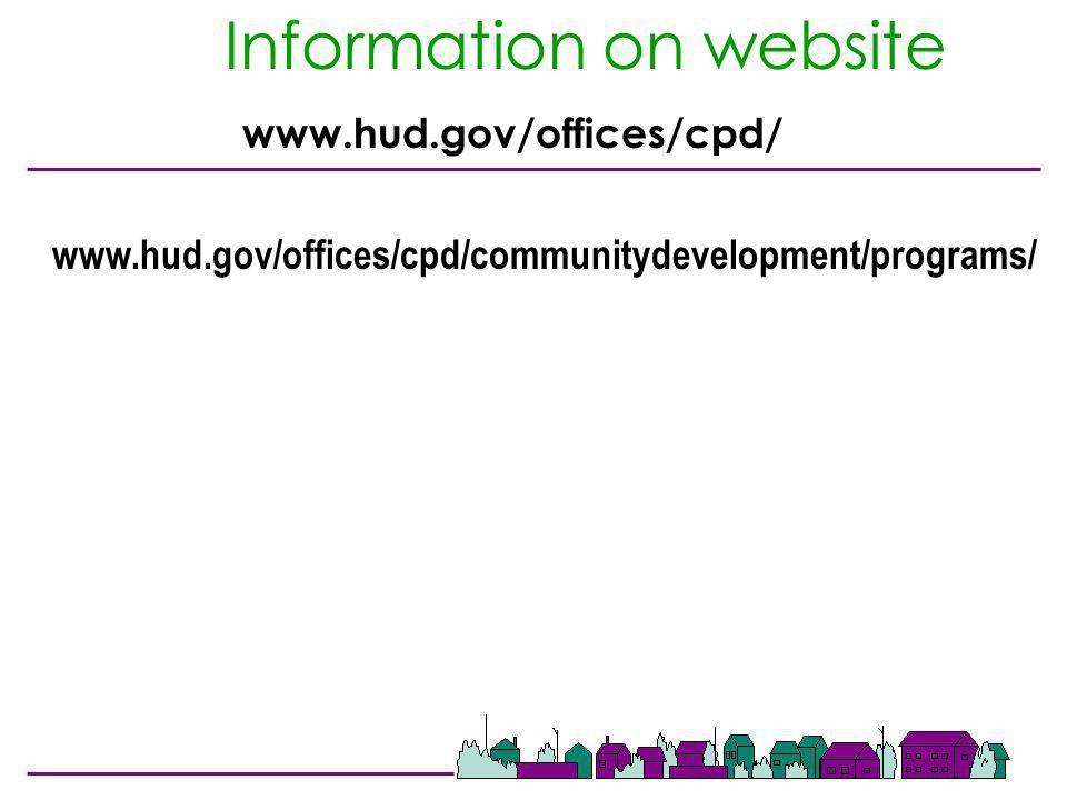 Information on website www.hud.gov/offices/cpd/ www.hud.gov/offices/cpd/communitydevelopment/programs/