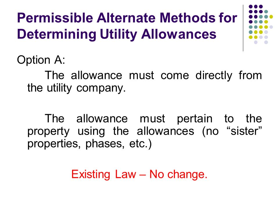 Permissible Alternate Methods for Determining Utility Allowances Option A: The allowance must come directly from the utility company.