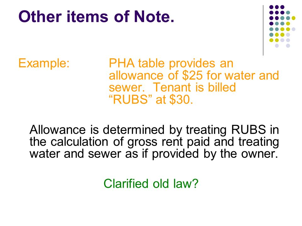 Other items of Note. Example:PHA table provides an allowance of $25 for water and sewer.