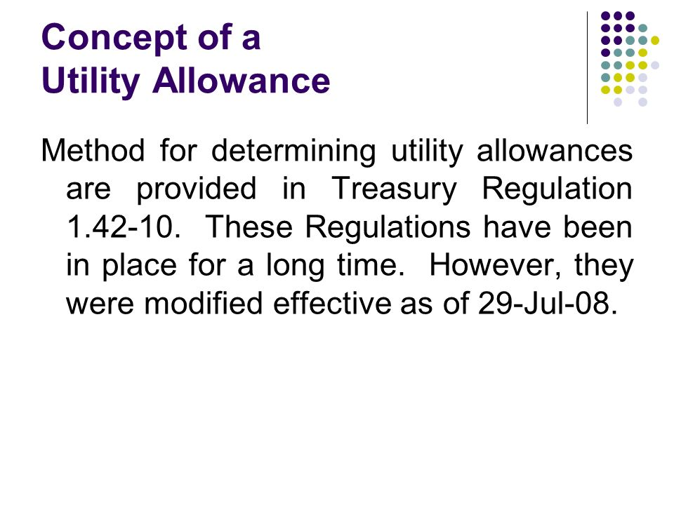 Concept of a Utility Allowance Method for determining utility allowances are provided in Treasury Regulation
