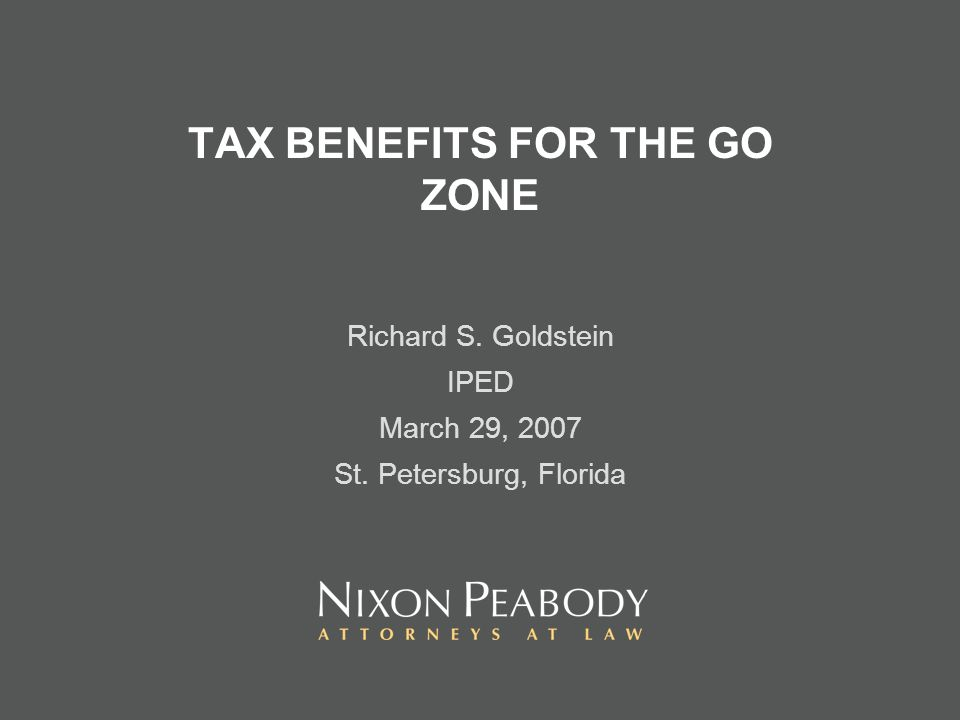 TAX BENEFITS FOR THE GO ZONE Richard S. Goldstein IPED March 29, 2007 St. Petersburg, Florida