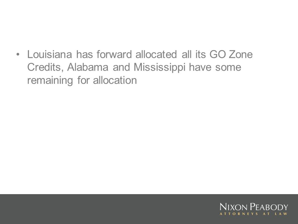 Louisiana has forward allocated all its GO Zone Credits, Alabama and Mississippi have some remaining for allocation