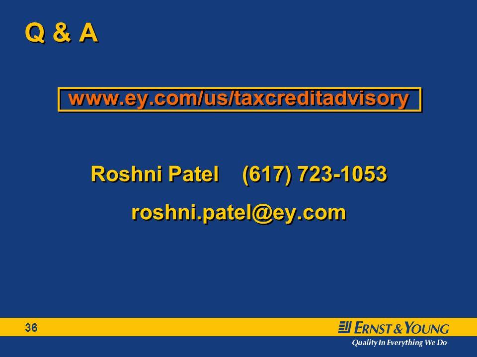 36 Q & A www.ey.com/us/taxcreditadvisory Roshni Patel (617) 723-1053 roshni.patel@ey.com www.ey.com/us/taxcreditadvisory Roshni Patel (617) 723-1053 roshni.patel@ey.com