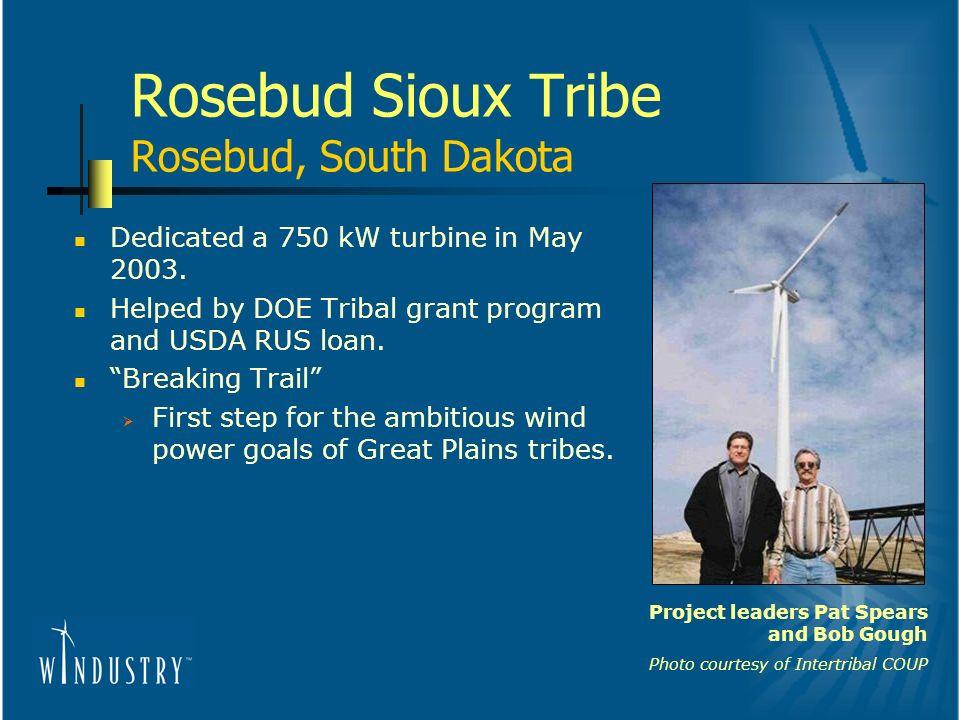 Rosebud Sioux Tribe Rosebud, South Dakota Dedicated a 750 kW turbine in May 2003.